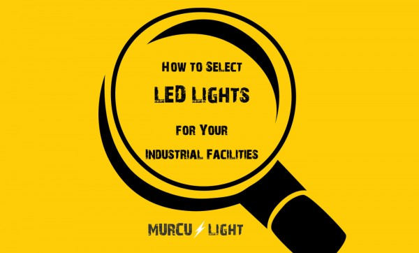 elect LED Lights for Your Industrial Facilities
